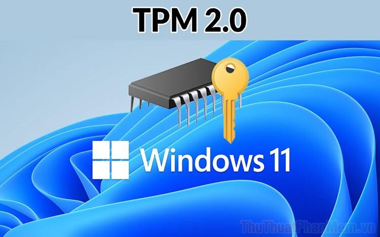 Cách bật TPM 2.0 để cài WIndows 11